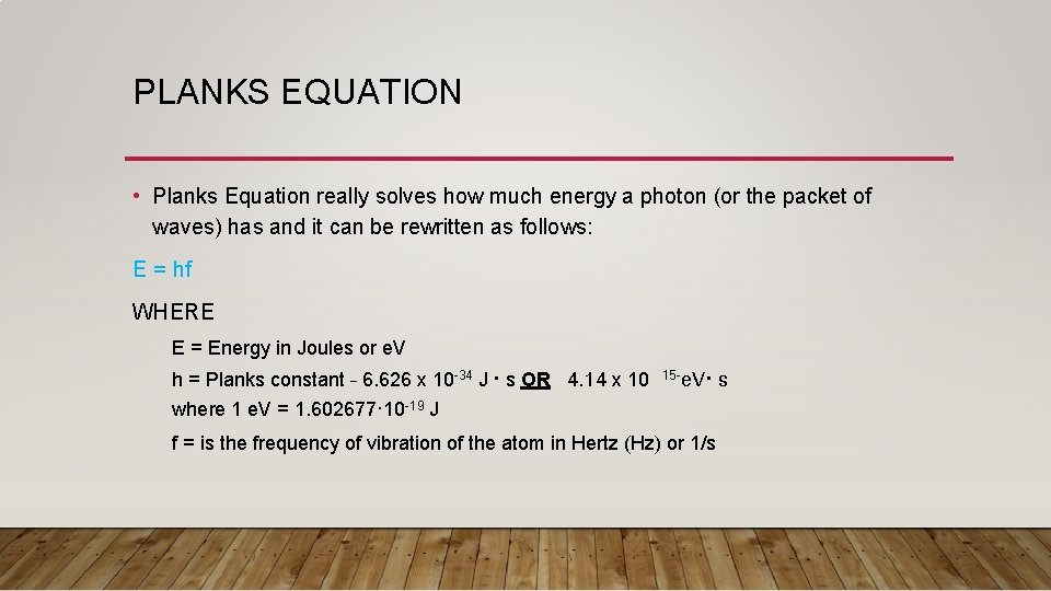 PLANKS EQUATION • Planks Equation really solves how much energy a photon (or the