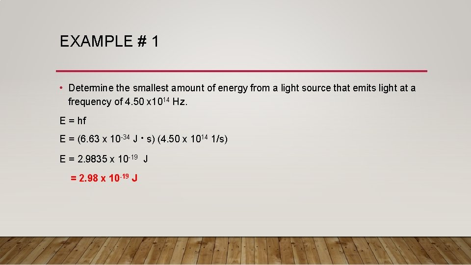 EXAMPLE # 1 • Determine the smallest amount of energy from a light source