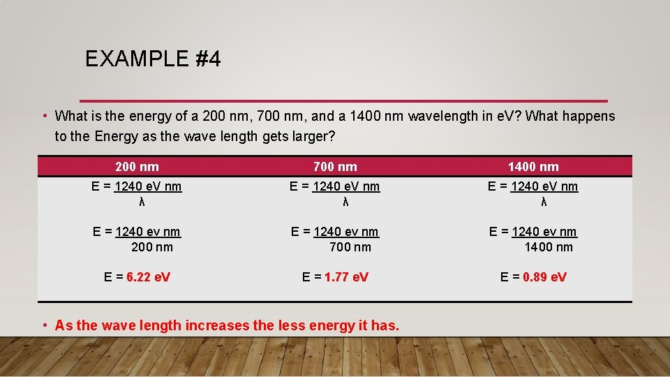 EXAMPLE #4 • What is the energy of a 200 nm, 700 nm, and