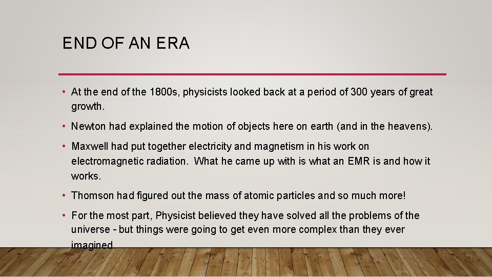 END OF AN ERA • At the end of the 1800 s, physicists looked