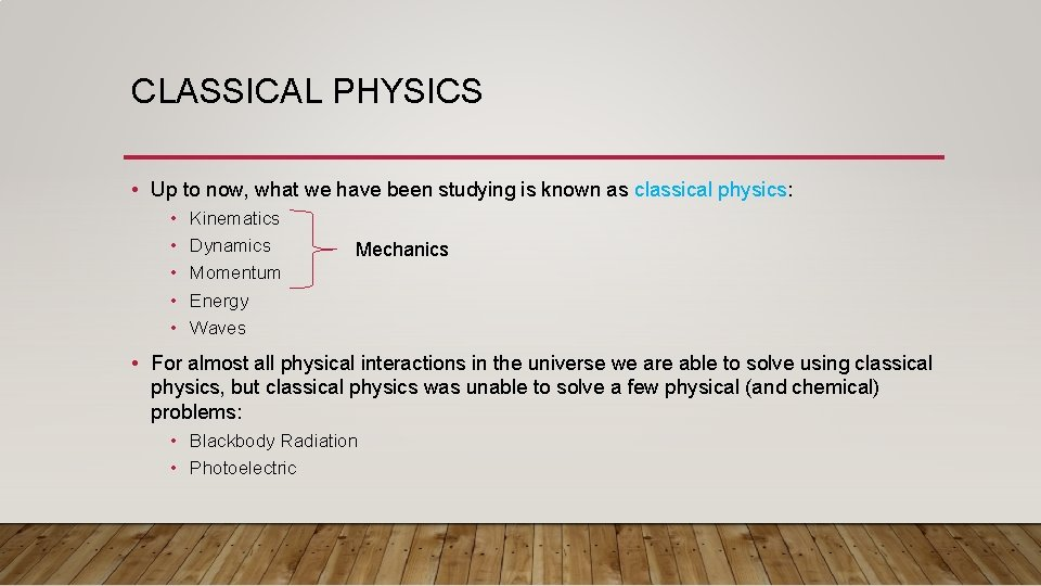 CLASSICAL PHYSICS • Up to now, what we have been studying is known as