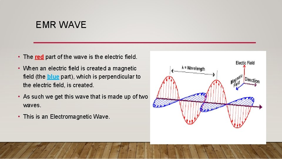 EMR WAVE • The red part of the wave is the electric field. •
