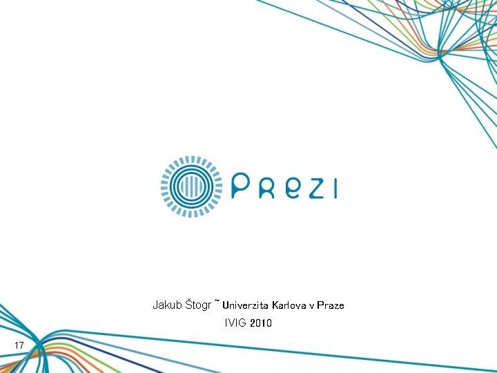 Jakub Štogr ~ Univerzita Karlova v Praze IVIG 2010 17