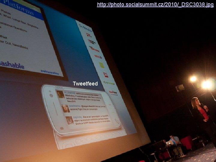 http: //photo. socialsummit. cz/2010/_DSC 3038. jpg Tweetfeed