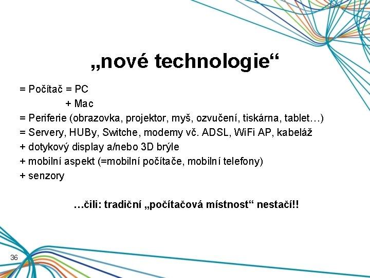 """""""nové technologie"""" = Počítač = PC + Mac = Periferie (obrazovka, projektor, myš, ozvučení,"""