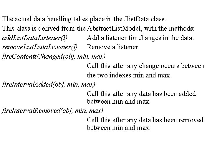 The actual data handling takes place in the Jlist. Data class. This class is
