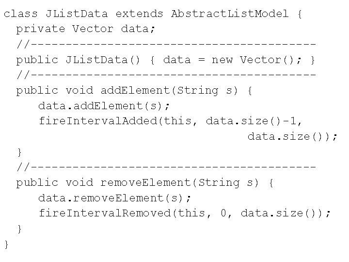 class JList. Data extends Abstract. List. Model { private Vector data; //--------------------public JList. Data()