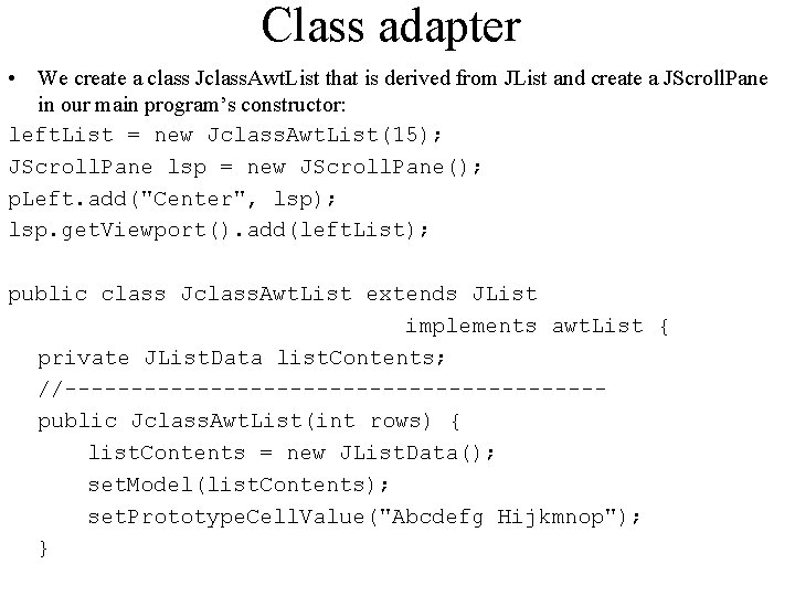 Class adapter • We create a class Jclass. Awt. List that is derived from
