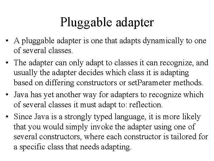 Pluggable adapter • A pluggable adapter is one that adapts dynamically to one of