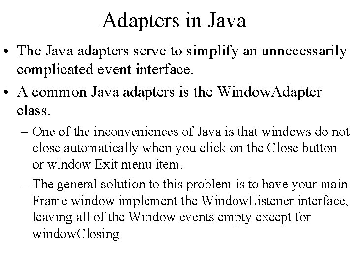 Adapters in Java • The Java adapters serve to simplify an unnecessarily complicated event