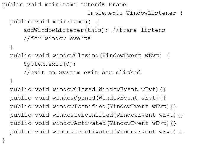 public void main. Frame extends Frame implements Window. Listener { public void main. Frame()