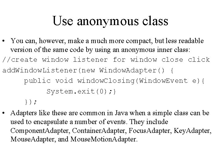 Use anonymous class • You can, however, make a much more compact, but less