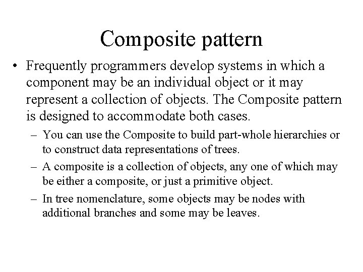 Composite pattern • Frequently programmers develop systems in which a component may be an