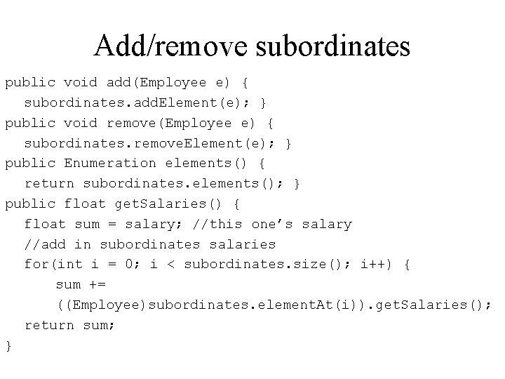 Add/remove subordinates public void add(Employee e) { subordinates. add. Element(e); } public void remove(Employee