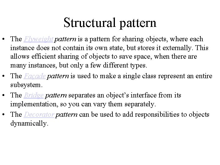Structural pattern • The Flyweight pattern is a pattern for sharing objects, where each