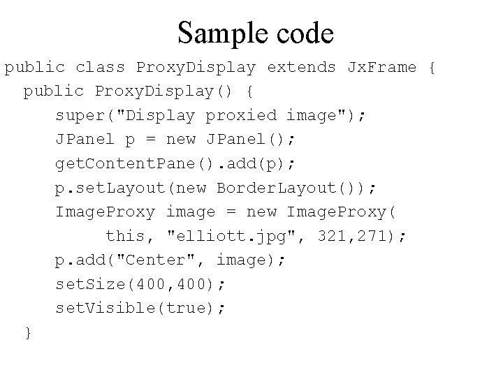 Sample code public class Proxy. Display extends Jx. Frame { public Proxy. Display() {