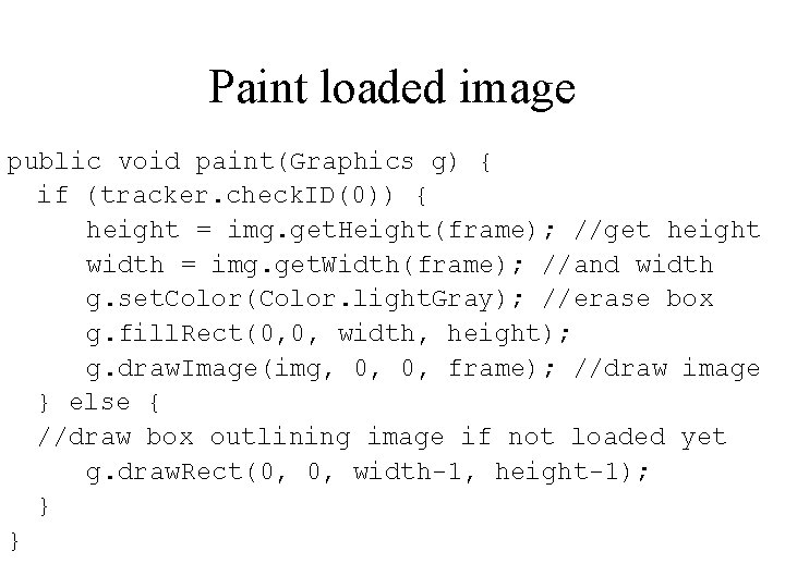 Paint loaded image public void paint(Graphics g) { if (tracker. check. ID(0)) { height