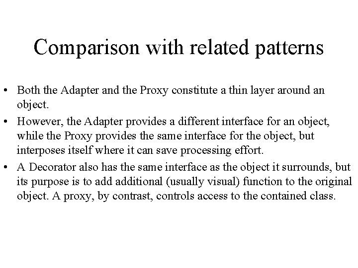 Comparison with related patterns • Both the Adapter and the Proxy constitute a thin