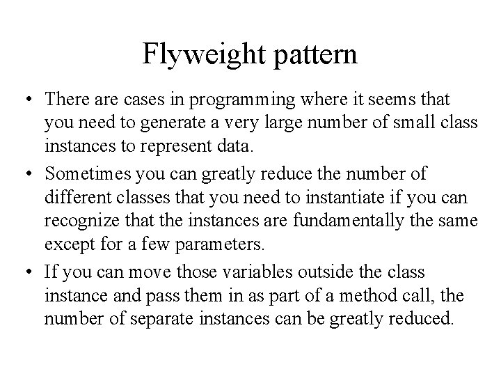 Flyweight pattern • There are cases in programming where it seems that you need