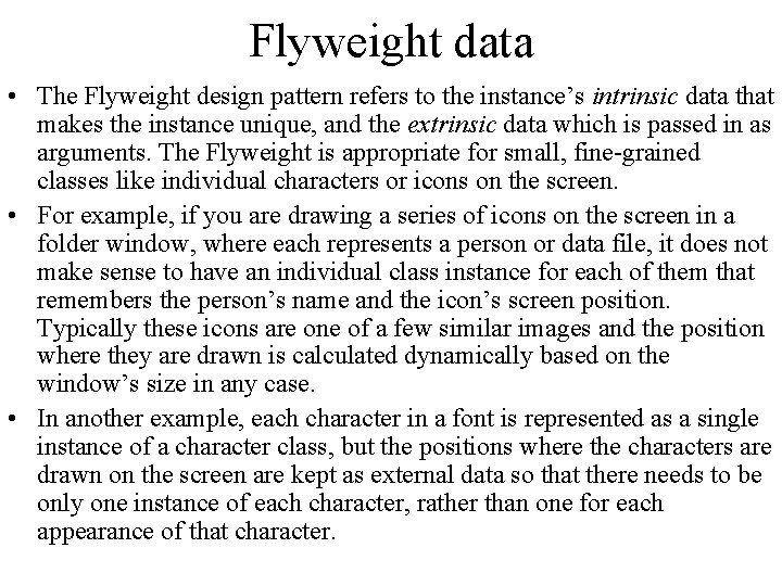 Flyweight data • The Flyweight design pattern refers to the instance's intrinsic data that