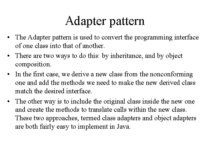 Adapter pattern • The Adapter pattern is used to convert the programming interface of