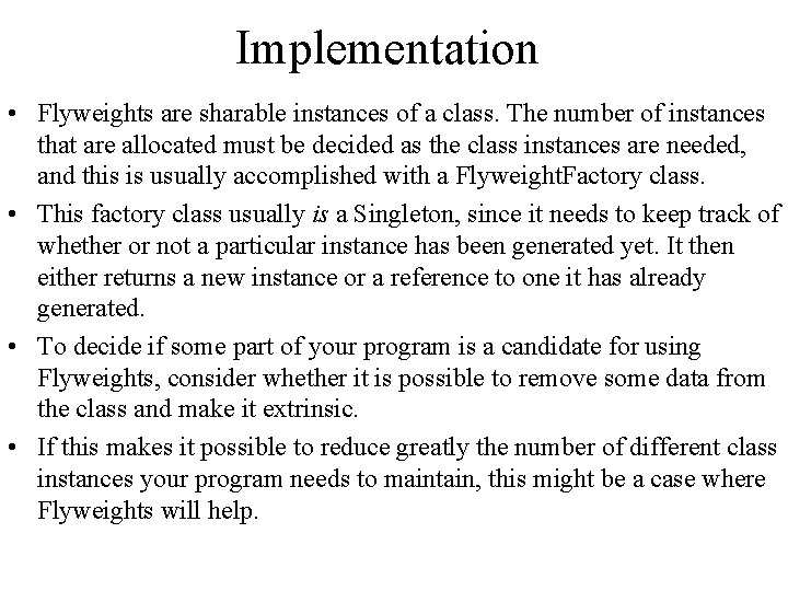 Implementation • Flyweights are sharable instances of a class. The number of instances that
