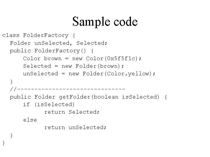 Sample code class Folder. Factory { Folder un. Selected, Selected; public Folder. Factory() {