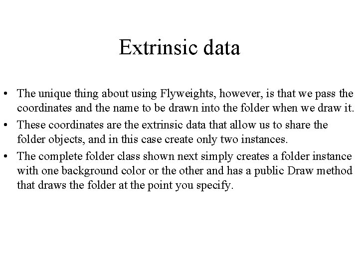 Extrinsic data • The unique thing about using Flyweights, however, is that we pass