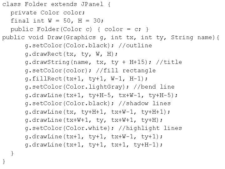 class Folder extends JPanel { private Color color; final int W = 50, H
