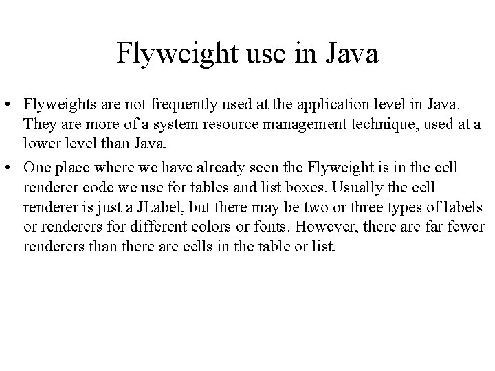 Flyweight use in Java • Flyweights are not frequently used at the application level