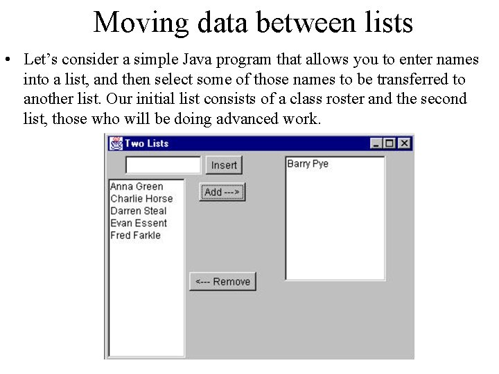 Moving data between lists • Let's consider a simple Java program that allows you