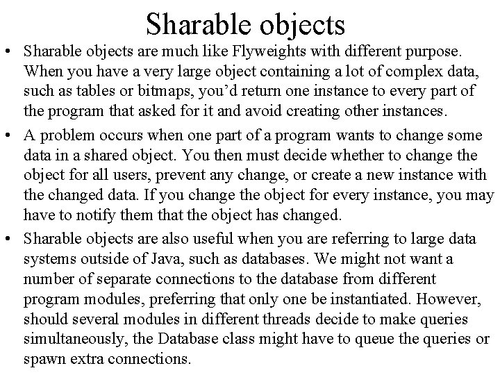 Sharable objects • Sharable objects are much like Flyweights with different purpose. When you