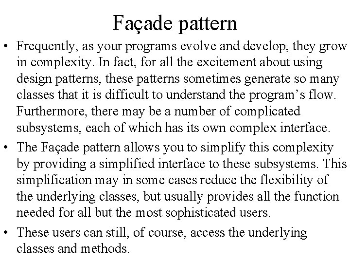 Façade pattern • Frequently, as your programs evolve and develop, they grow in complexity.