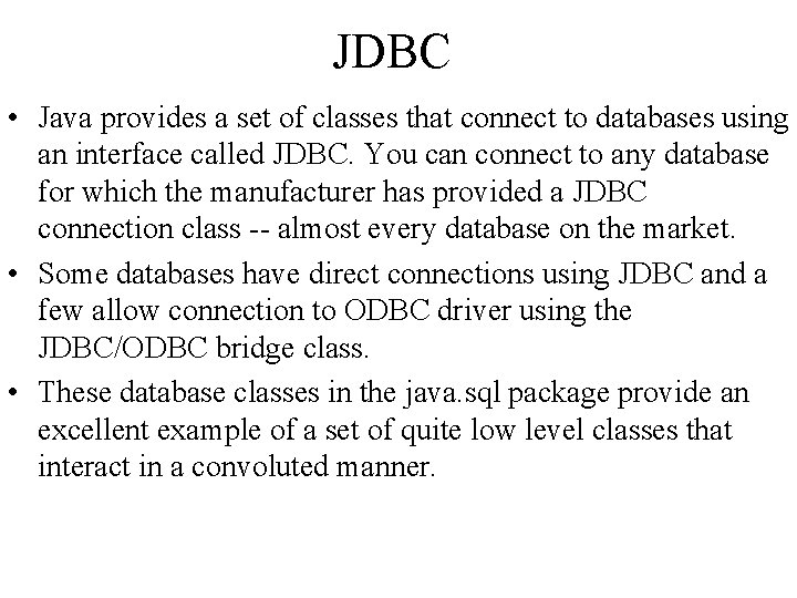 JDBC • Java provides a set of classes that connect to databases using an