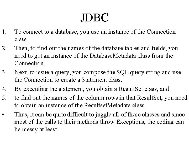 JDBC 1. 2. 3. 4. 5. • To connect to a database, you use