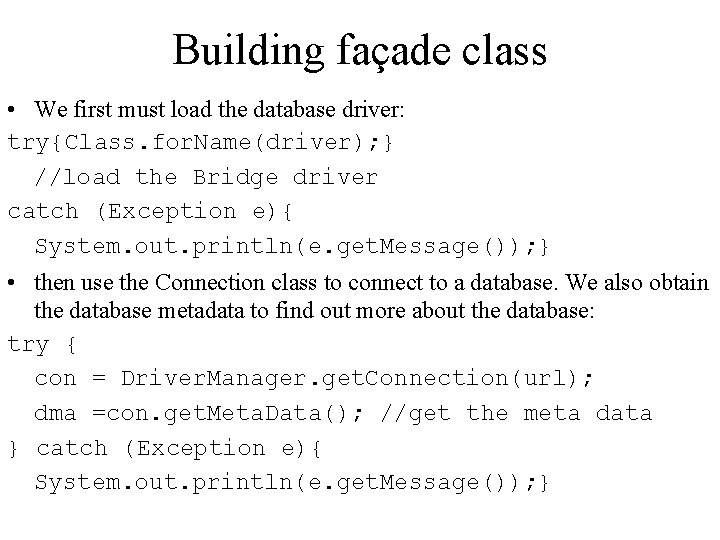 Building façade class • We first must load the database driver: try{Class. for. Name(driver);