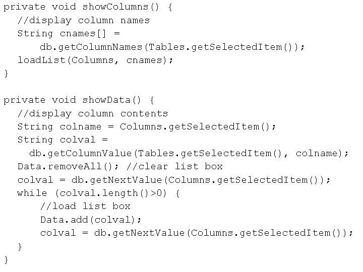 private void show. Columns() { //display column names String cnames[] = db. get. Column.