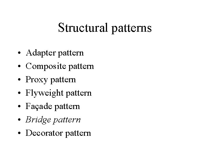 Structural patterns • • Adapter pattern Composite pattern Proxy pattern Flyweight pattern Façade pattern