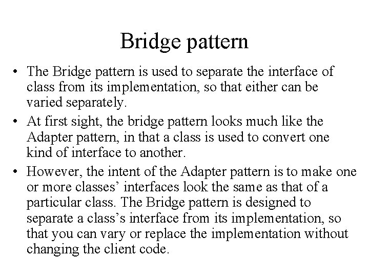 Bridge pattern • The Bridge pattern is used to separate the interface of class