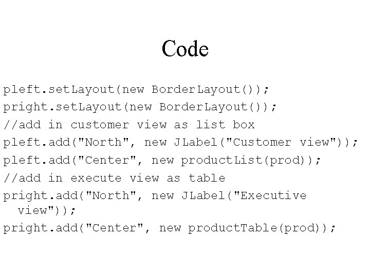 Code pleft. set. Layout(new Border. Layout()); pright. set. Layout(new Border. Layout()); //add in customer