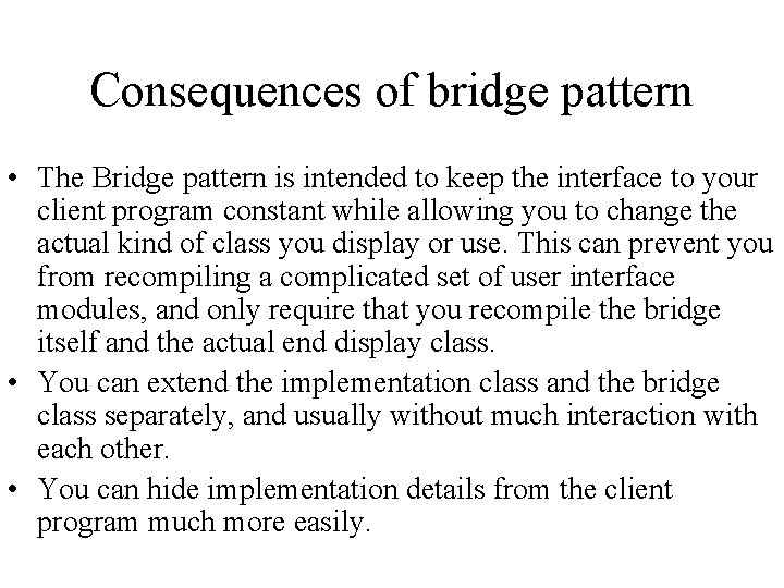 Consequences of bridge pattern • The Bridge pattern is intended to keep the interface