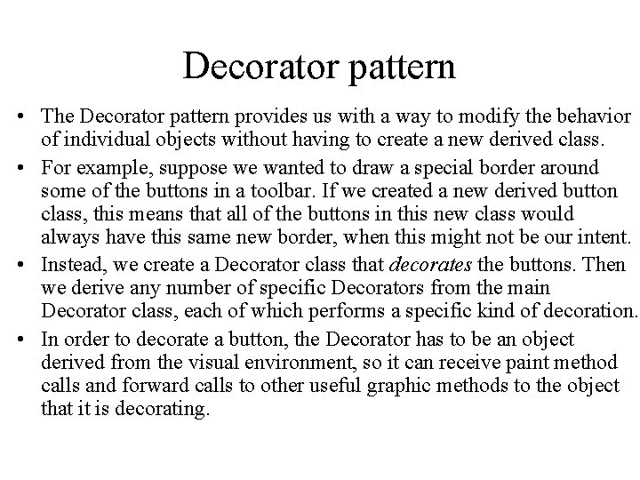 Decorator pattern • The Decorator pattern provides us with a way to modify the