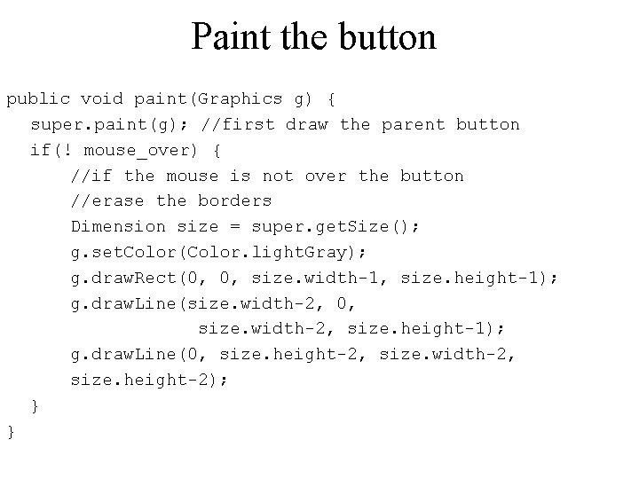 Paint the button public void paint(Graphics g) { super. paint(g); //first draw the parent