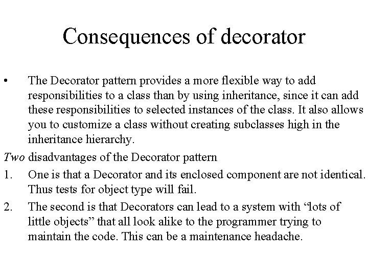 Consequences of decorator • The Decorator pattern provides a more flexible way to add