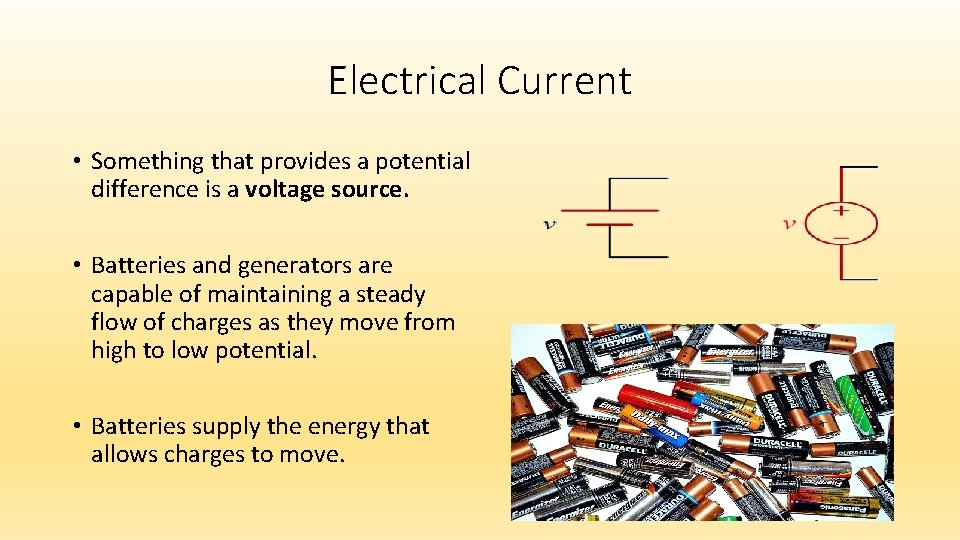 Electrical Current • Something that provides a potential difference is a voltage source. •
