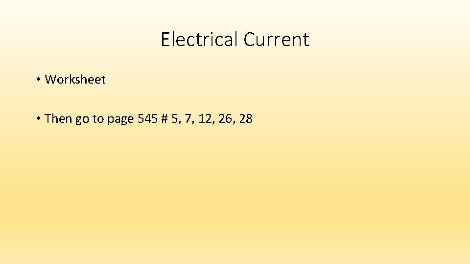 Electrical Current • Worksheet • Then go to page 545 # 5, 7, 12,