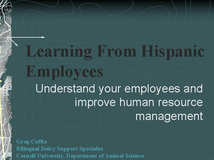 Learning From Hispanic Employees Understand your employees and improve human resource management Greg Coffta