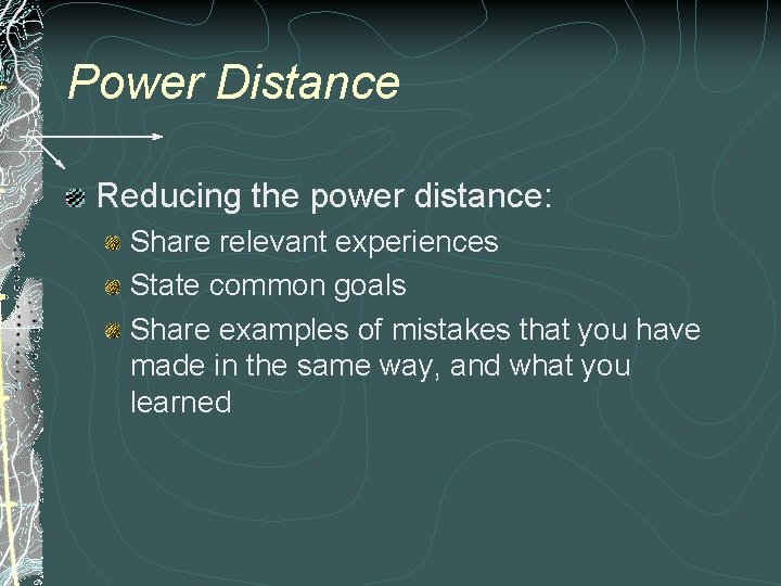 Power Distance Reducing the power distance: Share relevant experiences State common goals Share examples