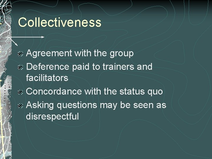 Collectiveness Agreement with the group Deference paid to trainers and facilitators Concordance with the