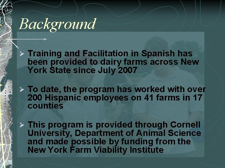 Background Ø Training and Facilitation in Spanish has been provided to dairy farms across